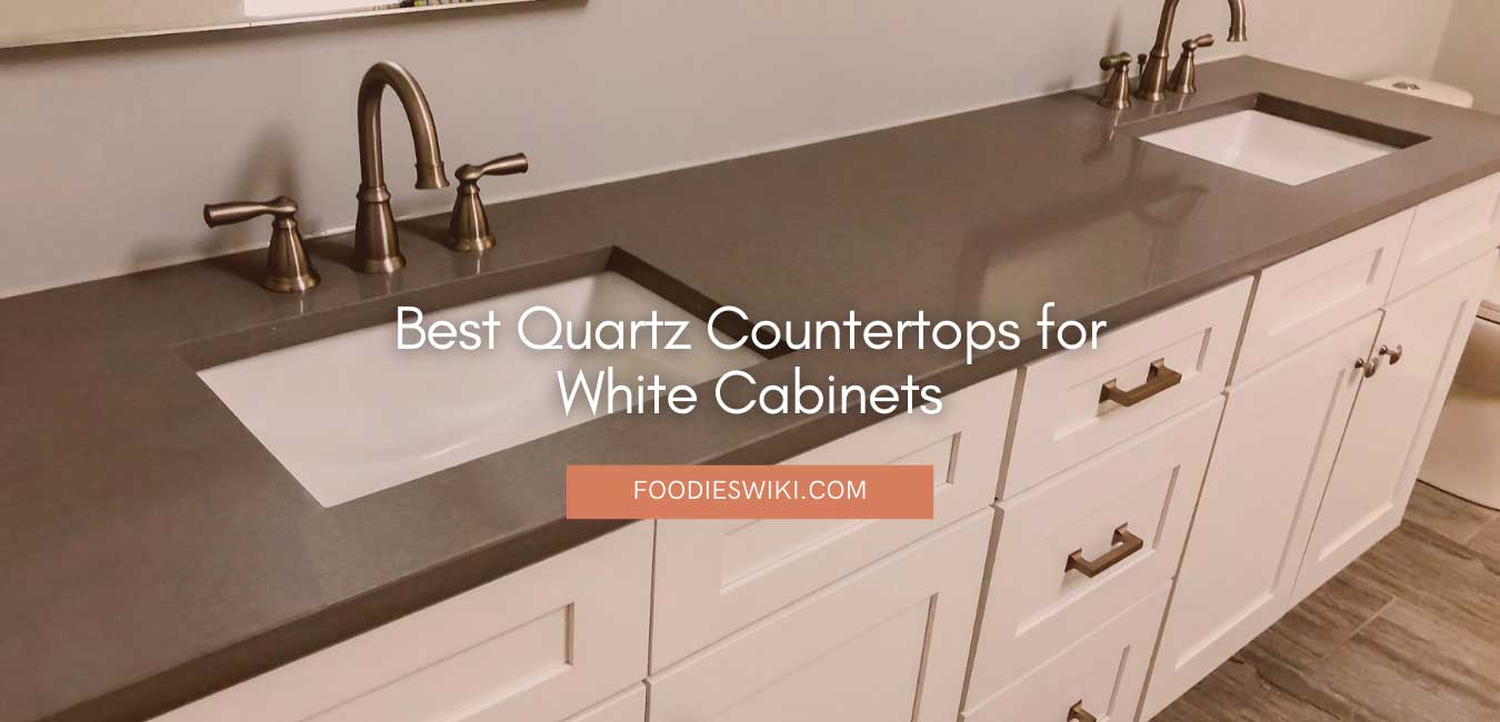 Best Quartz Countertops for White Cabinets